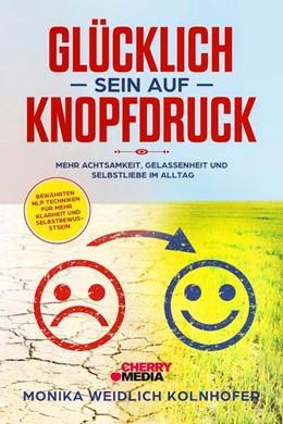 Abbildung von Weidlich-Kolnhofer | Glücklich sein auf Knopfdruck | 1. Auflage | 2019 | beck-shop.de