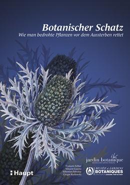 Abbildung von Felber / Guerra / Bétrisey / Kozlowski | Botanischer Schatz | 2020 | Wie man bedrohte Pflanzen vor ...