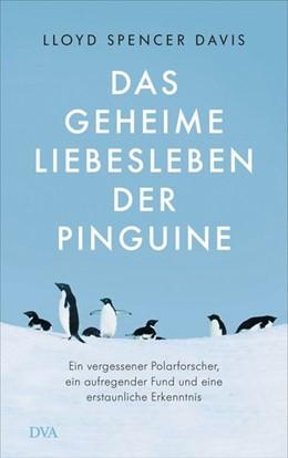 Abbildung von Davis   Das geheime Liebesleben der Pinguine   1. Auflage   2021   beck-shop.de