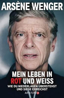 Abbildung von Wenger   Mein Leben in Rot und Weiß   2020   Wie du Niederlagen überstehst ...