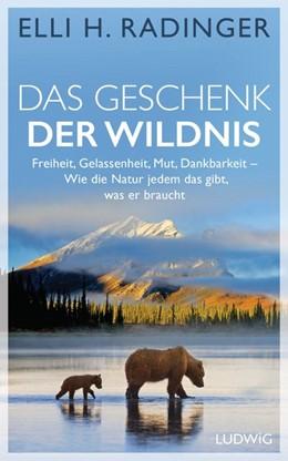 Abbildung von Radinger   Das Geschenk der Wildnis   1. Auflage   2020   beck-shop.de