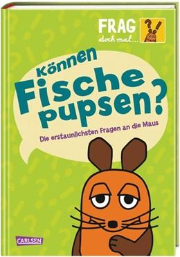 Abbildung von Dahm | Frag doch mal ... die Maus!: Können Fische pupsen? | 1. Auflage | 2020 | beck-shop.de