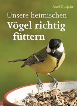 Abbildung von Gutjahr   Unsere heimischen Vögel richtig füttern   1. Auflage   2020   beck-shop.de