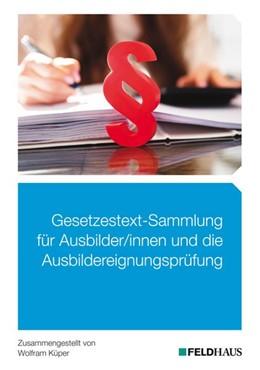 Abbildung von Küper | Gesetzestext-Sammlung für Ausbilder/-innen und die Ausbildereignungsprüfung | 1. Auflage | 2020 | beck-shop.de