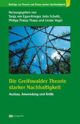 Abbildung von von Egan-Krieger / Schultz / Pratap Thapa | Die Greifswalder Theorie starker Nachhaltigkeit | 2009 | Ausbau, Anwendung und Kritik | 2