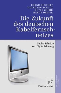 Abbildung von Beckert / Schulz / Zoche   Die Zukunft des deutschen Kabelfernsehnetzes   2005   Sechs Schritte zur Digitalisie...