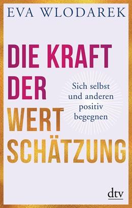 Abbildung von Wlodarek | Die Kraft der Wertschätzung | 1. Auflage | 2020 | beck-shop.de