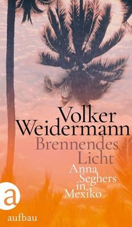 Abbildung von Weidermann | Brennendes Licht | 1. Auflage | 2020 | beck-shop.de