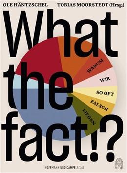 Abbildung von Häntzschel / Moorstedt | What the fact!? | 1. Auflage | 2020 | beck-shop.de