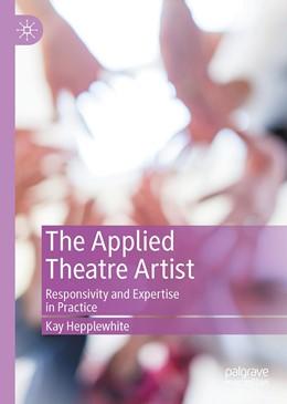 Abbildung von Hepplewhite | The Applied Theatre Artist | 1st ed. 2020 | 2020 | Responsivity and Expertise in ...