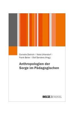 Abbildung von Dietrich / Uhlendorf / Beiler / Sanders | Anthropologien der Sorge im Pädagogischen | 2020