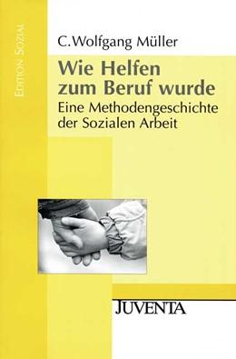 Abbildung von Müller | Wie Helfen zum Beruf wurde. | 2009 | Eine Methodengeschichte der So...