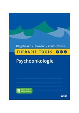 Abbildung von Diegelmann / Isermann / Zimmermann | Therapie-Tools Psychoonkologie | Originalausgabe | 2020 | Mit E-Book inside und Arbeitsm...