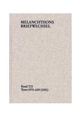 Abbildung von Melanchthon | Melanchthons Briefwechsel / Textedition. Band T 21: Texte 5970-6291 (1551) | 1. Auflage | 2020 | beck-shop.de