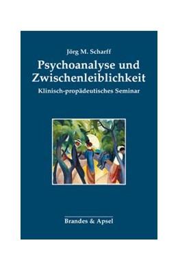 Abbildung von Scharff | Psychoanalyse und Zwischenleiblichkeit | 2020 | Klinisch-propädeutisches Semin...