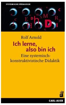 Abbildung von Arnold | Ich lerne, also bin ich | 2., unveränderte Aufl. | 2012 | Eine systemisch-konstruktivist...