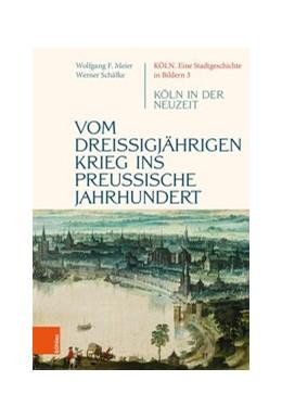 Abbildung von Schäfke | Vom dreißigjährigen Krieg ins preußische Jahrhundert | 2020 | Köln in der Neuzeit