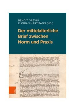 Abbildung von Hartmann / Grévin | Der mittelalterliche Brief zwischen Norm und Praxis | 1. Auflage | 2020 | beck-shop.de