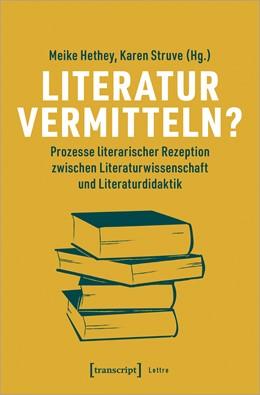 Abbildung von Hethey / Struve | Literatur vermitteln? | 2020 | Prozesse literarischer Rezepti...