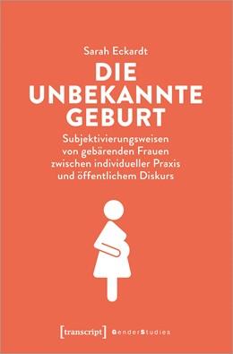 Abbildung von Eckardt | Die unbekannte Geburt | 1. Auflage | 2020 | beck-shop.de