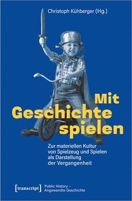 Abbildung von Kühberger | Mit Geschichte spielen | 1. Auflage | 2021 | beck-shop.de