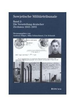 Abbildung von Hilger / Schmidt / Schmeitzner | Sowjetische Militärtribunale | 2003 | Die Verurteilung deutscher Ziv...