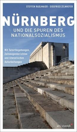Abbildung von Radlmaier / Zelnhefer | Nürnberg und die Spuren des Nationalsozialismus | 1. Auflage | 2021 | beck-shop.de