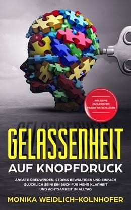 Abbildung von Weidlich-Kolnhofer | Gelassenheit auf Knopfdruck | 2019 | Ängste überwinden, Stress bewä...