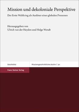 Abbildung von Heyden / Wendt | Mission und dekoloniale Perspektive | 2020 | Der Erste Weltkrieg als Auslös... | 30