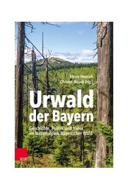 Abbildung von Heurich / Mauch | Urwald der Bayern | 1. Auflage | 2020 | beck-shop.de