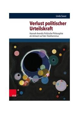 Abbildung von Sauer | Verlust politischer Urteilskraft | 1. Auflage 2021 | 2020 | Hannah Arendts Politische Phil... | Band 067