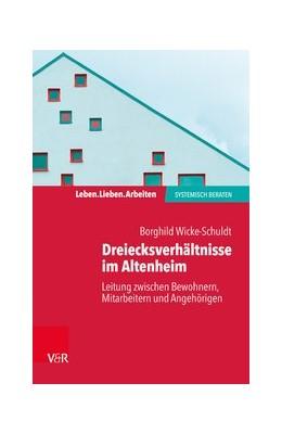 Abbildung von Wicke-Schuldt | Dreiecksverhältnisse im Altenheim – Leitung zwischen Bewohnern, Mitarbeitern und Angehörigen | 1. Auflage 2020 | 2020