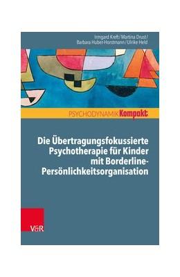 Abbildung von Kreft / Huber-Horstmann   Die Übertragungsfokussierte Psychotherapie für Kinder mit Borderline-Persönlichkeitsorganisation   1. Auflage   2020   beck-shop.de
