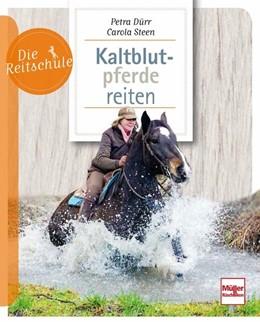 Abbildung von Dürr / Steen | Kaltblutpferde reiten | 1. Auflage | 2020 | beck-shop.de