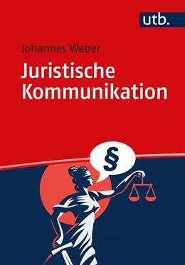 Abbildung von Weber   Juristische Kommunikation   1. Aufl   2021   Mandantengespräch, Plädoyer, V...