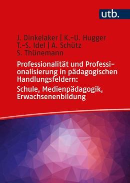 Abbildung von Dinkelaker / Hugger / Idel | Professionalität und Professionalisierung in pädagogischen Handlungsfeldern: Schule, Medienpädagogik, Erwachsenenbildung | 2020