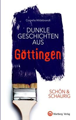 Abbildung von Hildebrandt | SCHÖN & SCHAURIG - Dunkle Geschichten aus Göttingen | 1. Auflage | 2020 | beck-shop.de
