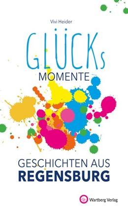 Abbildung von Heider | Unsere Glücksmomente - Geschichten aus Regensburg | 1. Auflage | 2020 | beck-shop.de