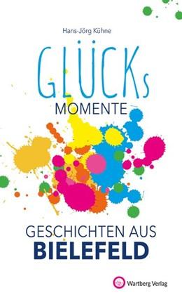Abbildung von Kühne   Unsere Glücksmomente - Geschichten aus Bielefeld   1. Auflage   2020   beck-shop.de