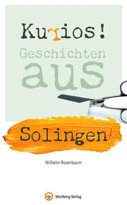 Abbildung von Rosenbaum | Kurios! Geschichten aus Solingen | 1. Auflage | 2020 | beck-shop.de