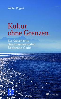 Abbildung von Rügert   Kultur ohne Grenzen. Zur Geschichte des Internationalen Bodensee-Clubs   1. Auflage   2020   beck-shop.de