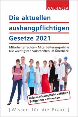 Abbildung von Walhalla Fachredaktion | Die aktuellen aushangpflichtigen Gesetze 2021 | 1. Auflage | 2020 | beck-shop.de