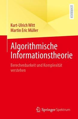 Abbildung von Witt / Müller | Algorithmische Informationstheorie | 2020 | Berechenbarkeit und Komplexitä...