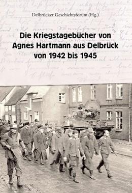 Abbildung von Hartmann / Jürgen Rade   Die Kriegstagebücher von Agnes Hartmann aus Delbrück von 1942 bis 1945   1. Auflage   2020   beck-shop.de