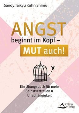 Abbildung von Kuhn Shimu | Angst beginnt im Kopf - Mut auch! | 2. Auflage | 2020 | beck-shop.de