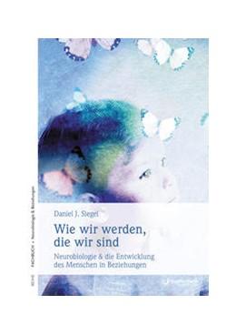 Abbildung von Siegel | Wie wir werden, die wir sind | 2010 | Neurobiologische Grundlagen su...