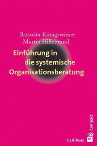 Einführung in die systemische Organisationsberatung | Königswieser / Hillebrand | 8., unveränd. Aufl., 2017 | Buch (Cover)
