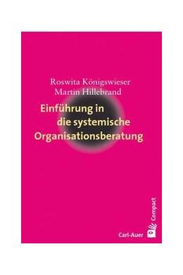Abbildung von Königswieser / Hillebrand | Einführung in die systemische Organisationsberatung | 8. Auflage | 2017 | beck-shop.de