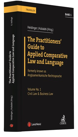 Abbildung von Heidinger / Hubalek (Hrsg.)   The Practitioners' Guide to Applied Comparative Law and Language, Band 1: Civil Law & Business Law   1. Auflage   2021   beck-shop.de