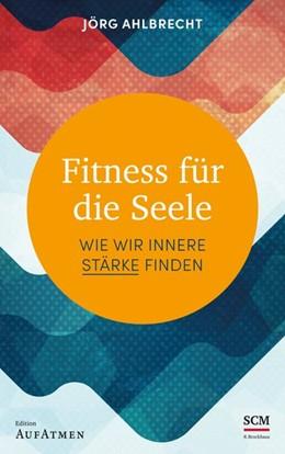 Abbildung von Ahlbrecht | Fitness für die Seele | 2020 | Wie wir innere Stärke finden